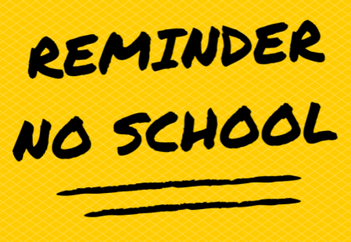 Reminder no school Friday and Monday